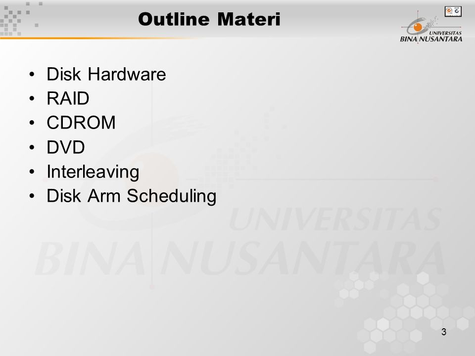 3 Outline Materi Disk Hardware RAID CDROM DVD Interleaving Disk Arm Scheduling