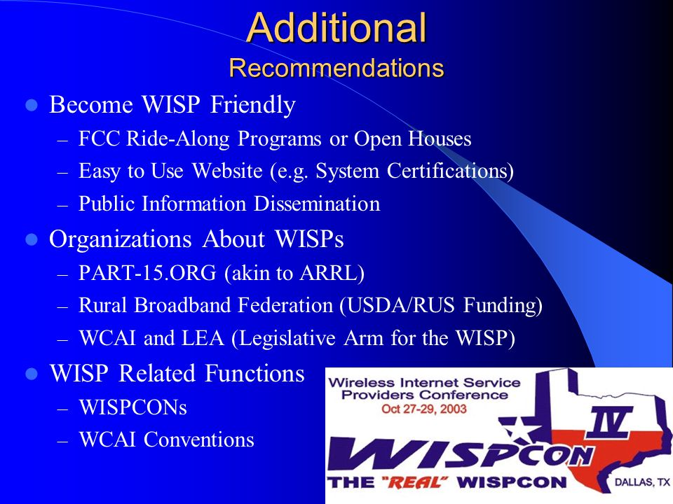 Additional Recommendations Become WISP Friendly – FCC Ride-Along Programs or Open Houses – Easy to Use Website (e.g.