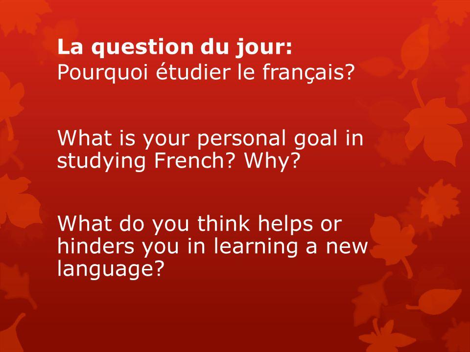 La question du jour: Pourquoi étudier le français.