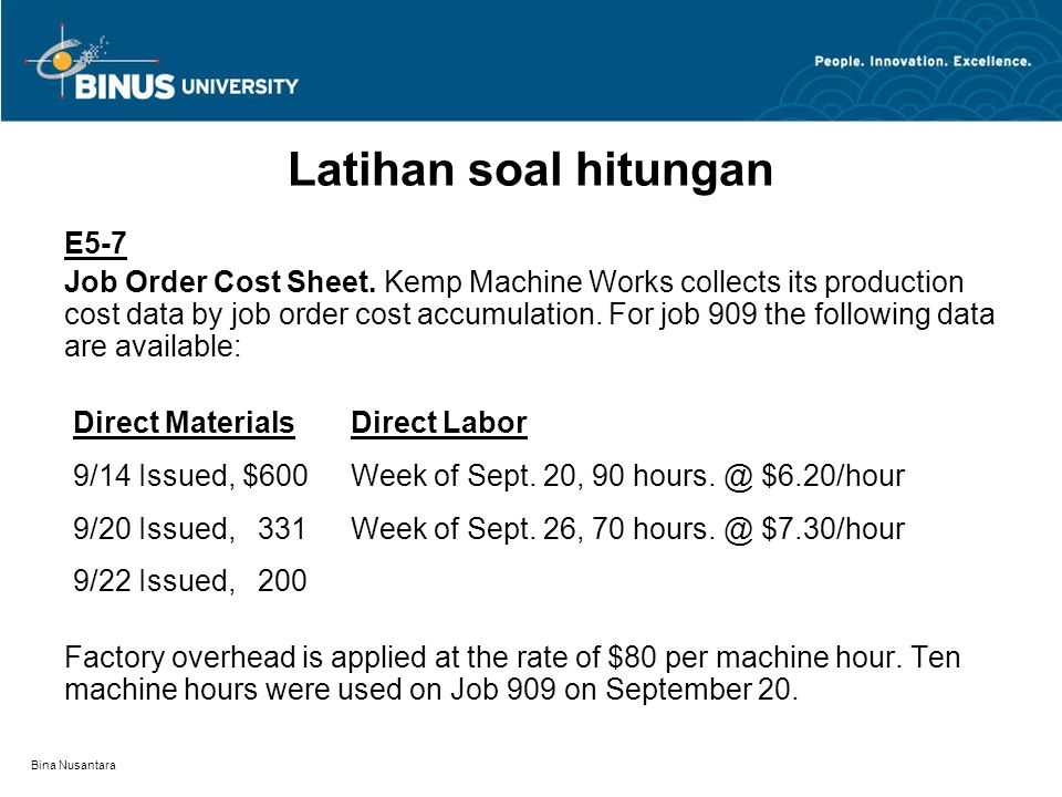 Bina Nusantara Latihan soal hitungan E5-7 Job Order Cost Sheet. Kemp Machine Works collects its production cost data by job order cost accumulation. F