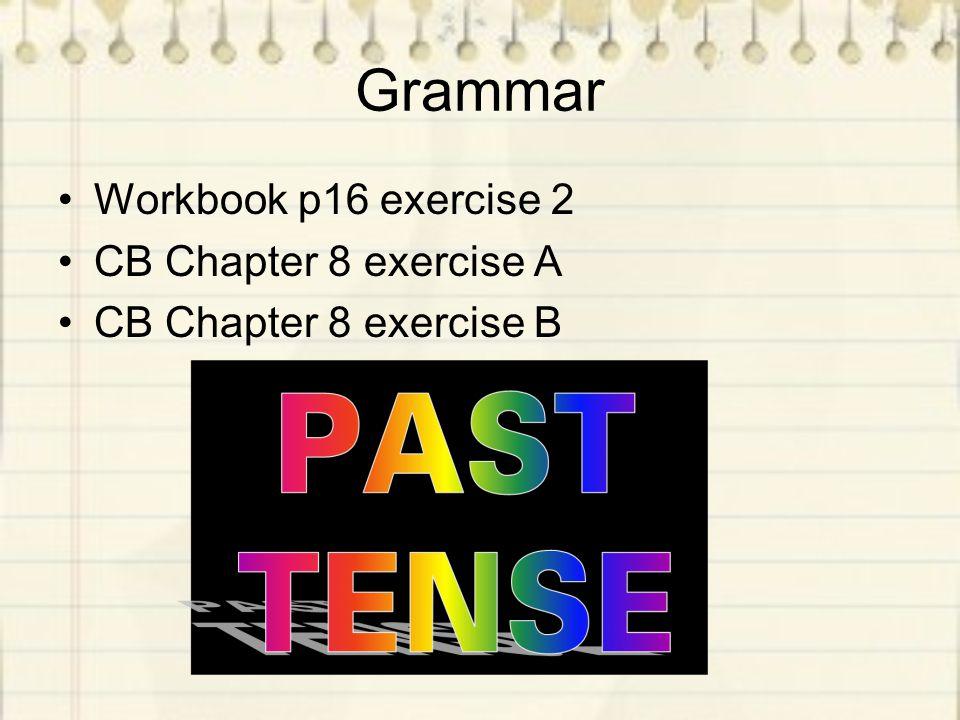 Grammar Workbook p16 exercise 2 CB Chapter 8 exercise A CB Chapter 8 exercise B