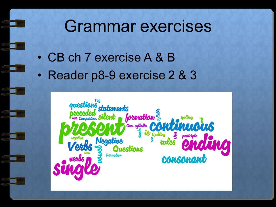 Grammar exercises CB ch 7 exercise A & B Reader p8-9 exercise 2 & 3