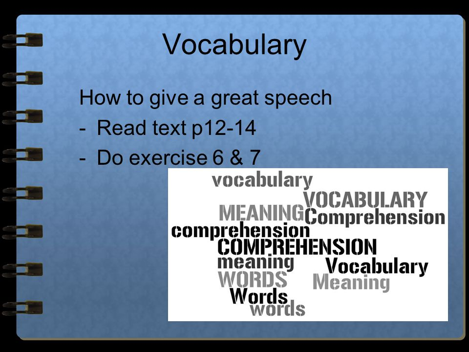 Vocabulary How to give a great speech -Read text p12-14 -Do exercise 6 & 7