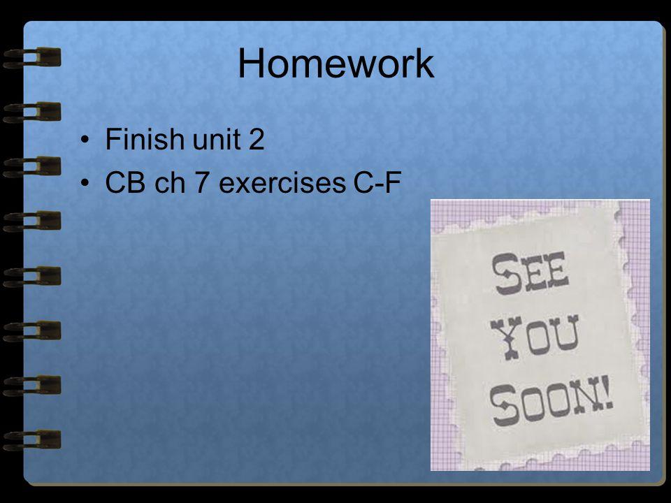 Finish unit 2 CB ch 7 exercises C-F Homework