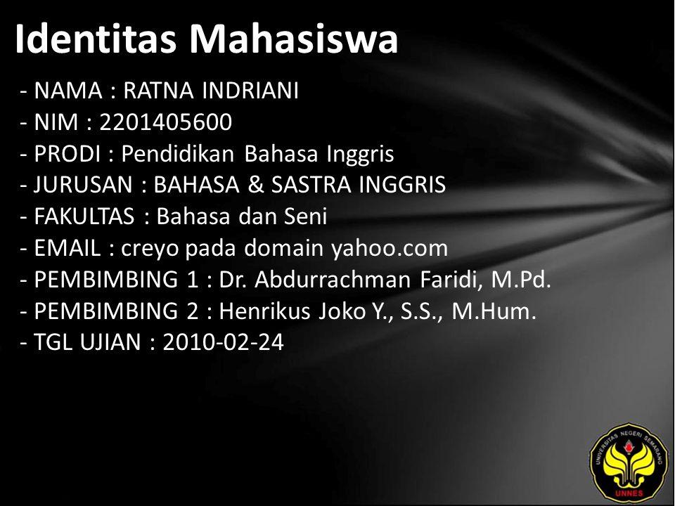 Identitas Mahasiswa - NAMA : RATNA INDRIANI - NIM : 2201405600 - PRODI : Pendidikan Bahasa Inggris - JURUSAN : BAHASA & SASTRA INGGRIS - FAKULTAS : Bahasa dan Seni - EMAIL : creyo pada domain yahoo.com - PEMBIMBING 1 : Dr.