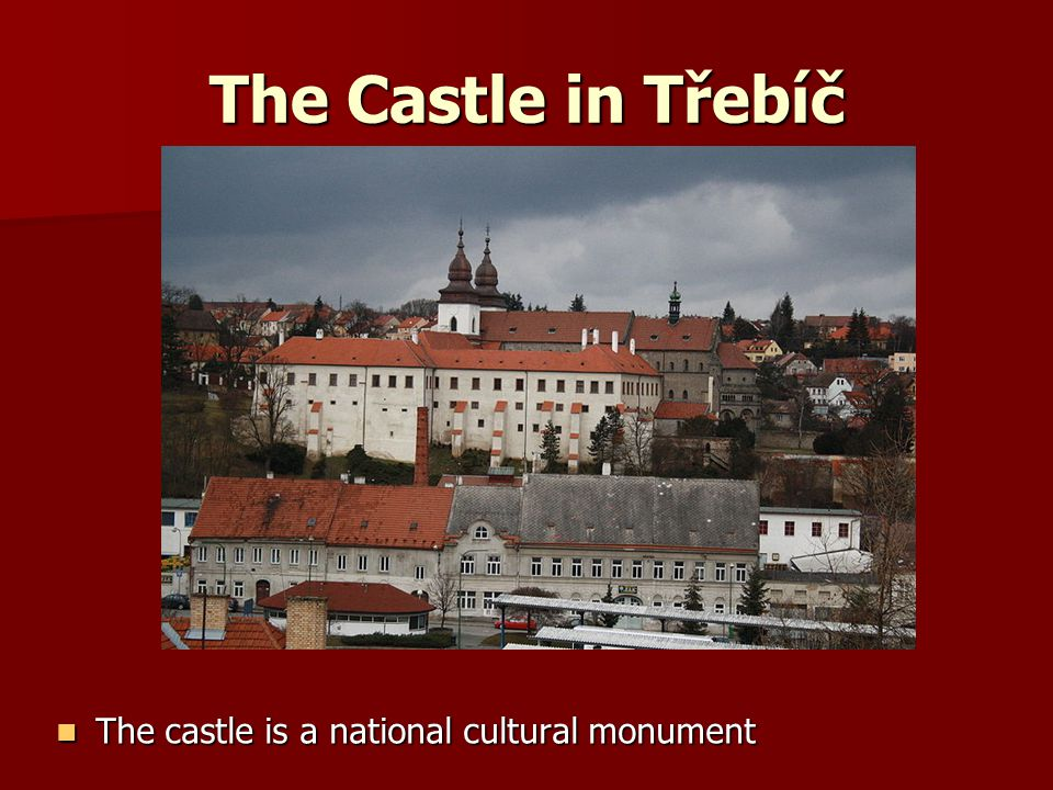 The Castle in Třebíč The castle is a national cultural monument The castle is a national cultural monument