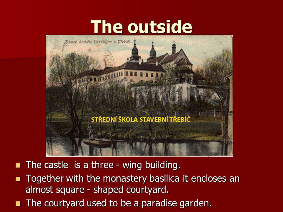 The outside The castle is a three - wing building. The castle is a three - wing building. Together with the monastery basilica it encloses an almost s