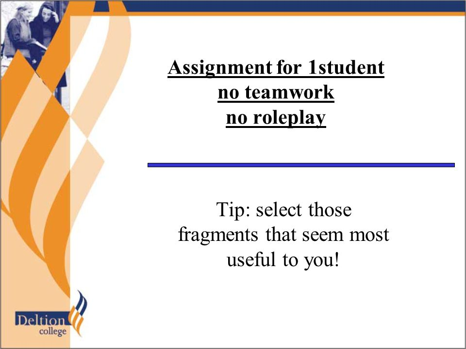 Assignment for 1student no teamwork no roleplay Tip: select those fragments that seem most useful to you!