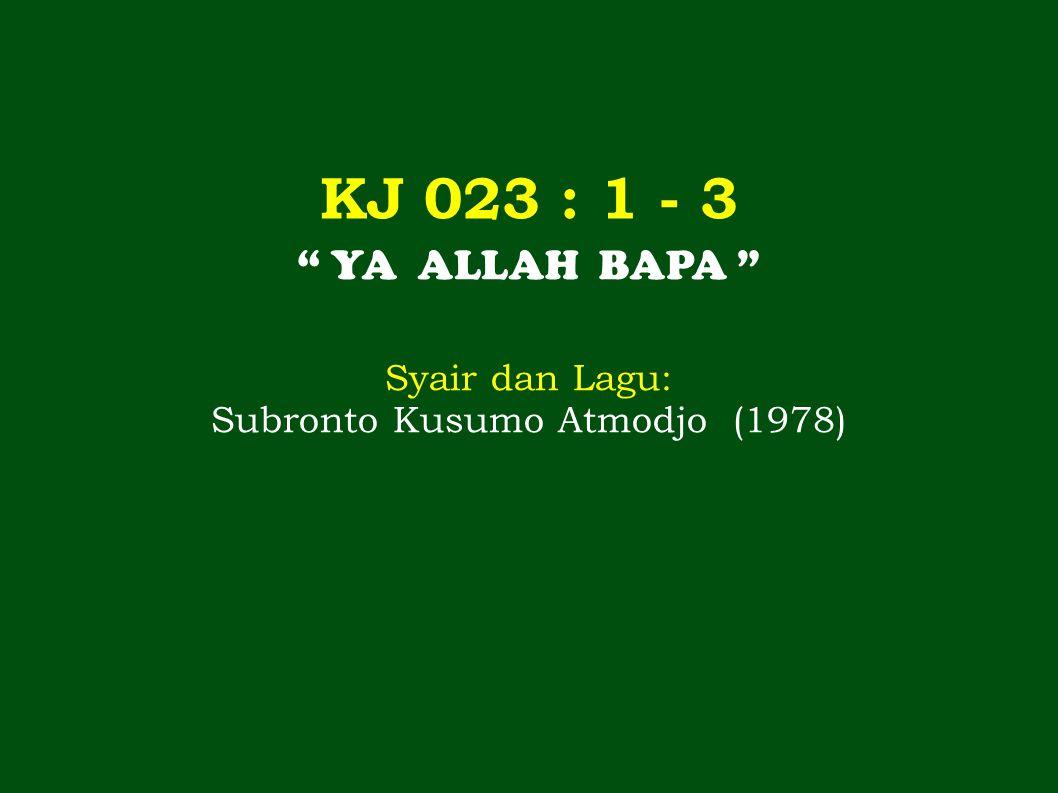 KJ 023 : 1 - 3 YA ALLAH BAPA Syair dan Lagu: Subronto Kusumo Atmodjo (1978)