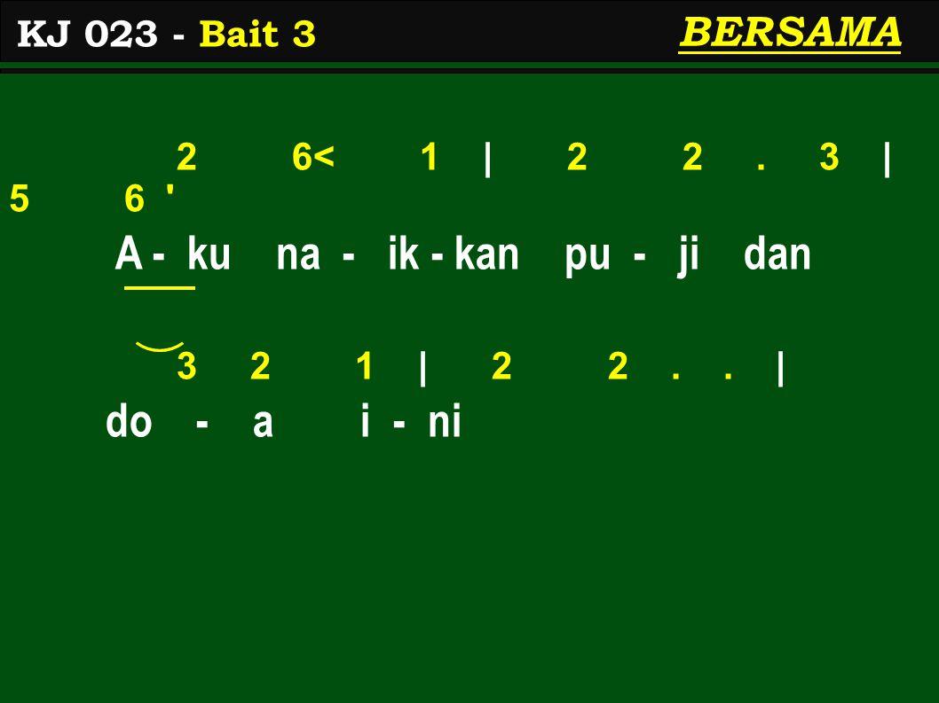 2 6< 1 | 2 2. 3 | 5 6 A - ku na - ik - kan pu - ji dan 3 2 1 | 2 2..