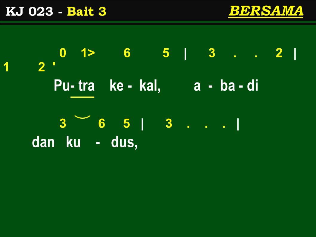 0 1> 6 5 | 3.. 2 | 1 2 Pu- tra ke - kal, a - ba - di 3 6 5 | 3...