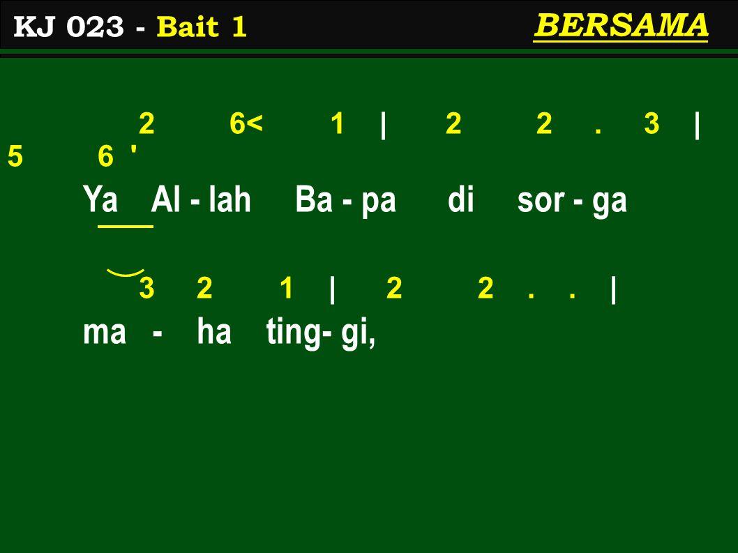 2 6< 1 | 2 2. 3 | 5 6 Ya Al - lah Ba - pa di sor - ga 3 2 1 | 2 2..