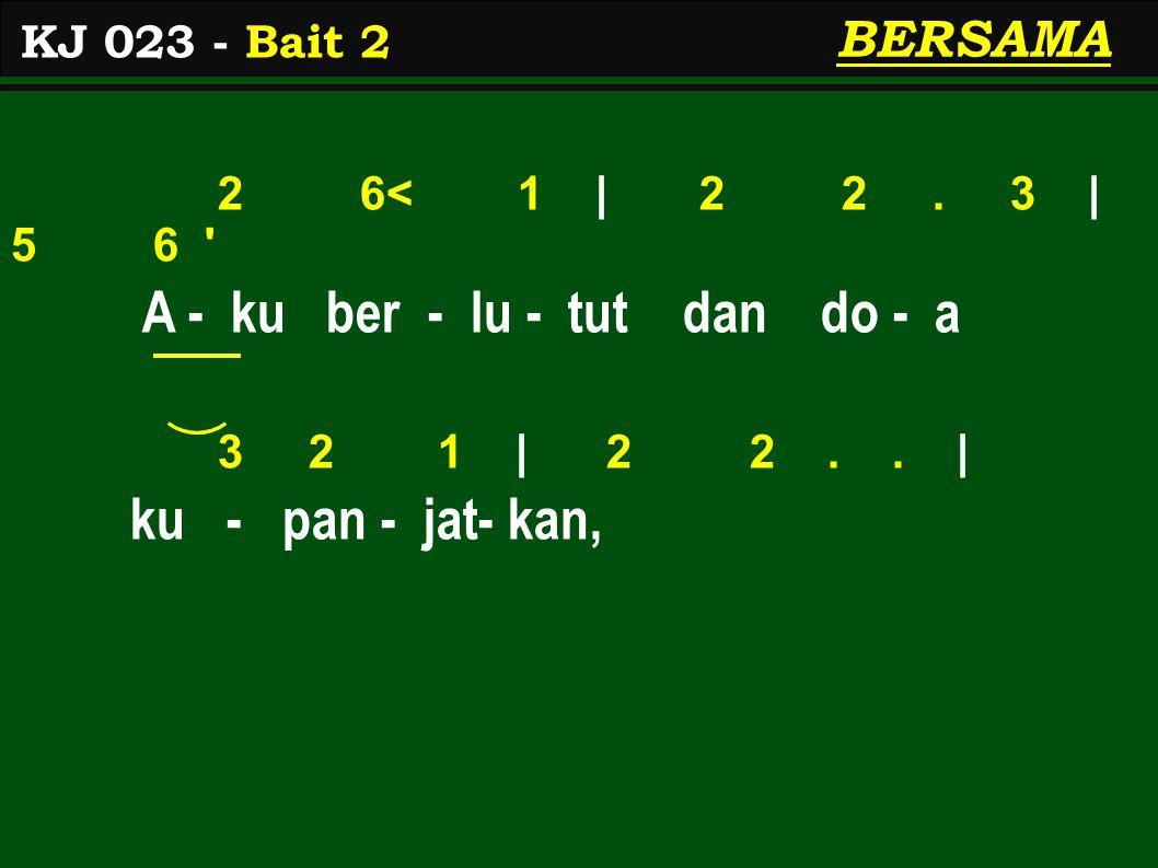 2 6< 1 | 2 2. 3 | 5 6 A - ku ber - lu - tut dan do - a 3 2 1 | 2 2..