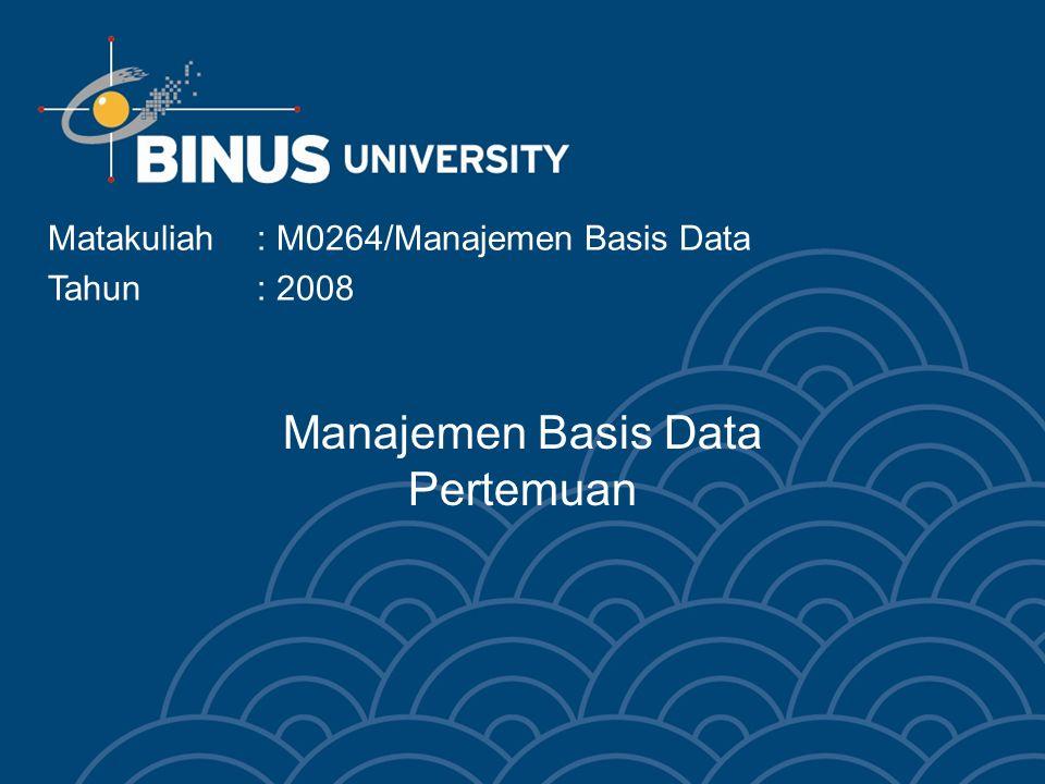 Manajemen Basis Data Pertemuan Matakuliah: M0264/Manajemen Basis Data Tahun: 2008