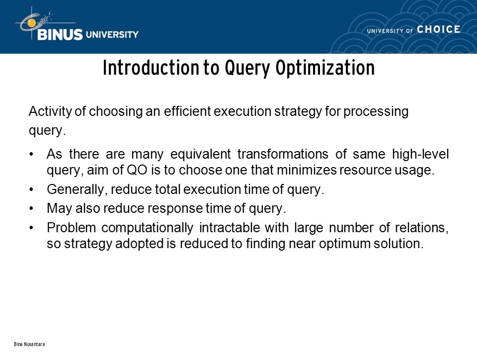 Bina Nusantara Introduction to Query Optimization Activity of choosing an efficient execution strategy for processing query.
