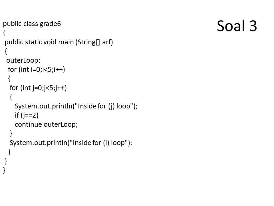 Soal 4 import javax.swing.*; public class bintang { public static void main (String[] args) { int baris; baris=Integer.valueOf(JOptionPane.showInputDialog( Masukkan banyak bintang ? )); for (int i=1;i<=baris;i++) { for (int j=1;j<=baris;j++) { if (i<=j) System.out.print( * ); else System.out.print( ); } System.out.println(); }