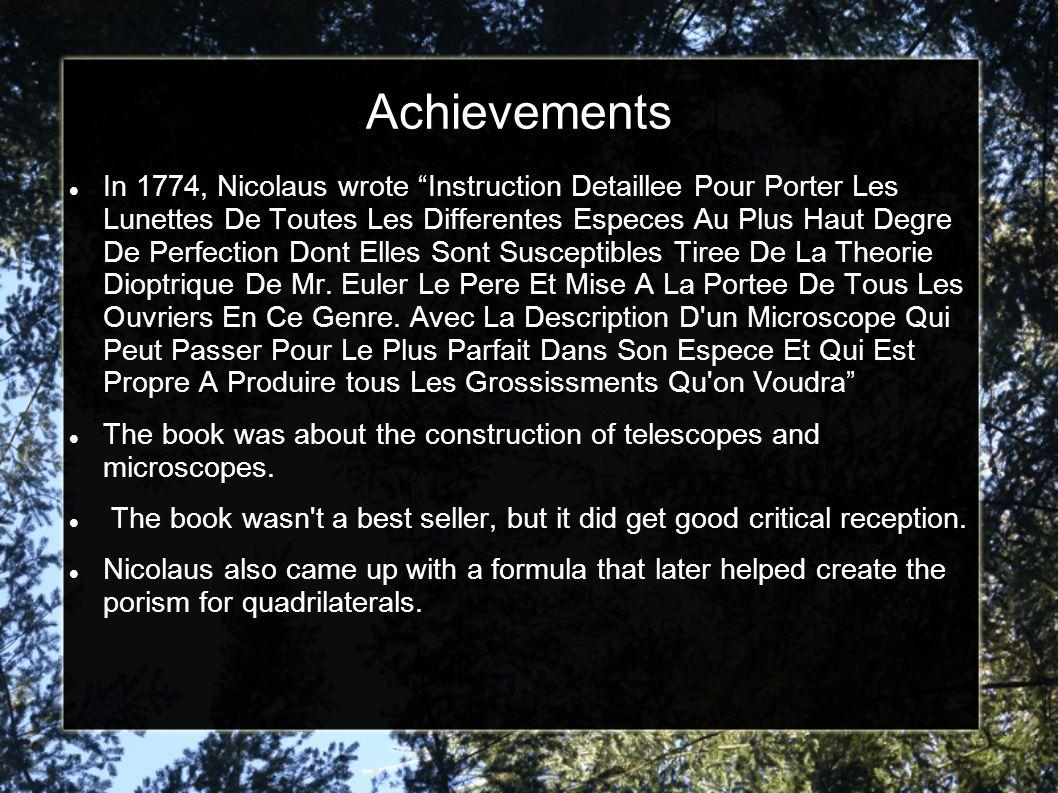 Achievements In 1774, Nicolaus wrote Instruction Detaillee Pour Porter Les Lunettes De Toutes Les Differentes Especes Au Plus Haut Degre De Perfection Dont Elles Sont Susceptibles Tiree De La Theorie Dioptrique De Mr.
