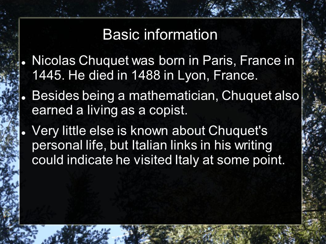 Achievements Nicolas Chuquet wrote a book entitled, Triparty en la science des nombres It was the earliest known French algebra book.