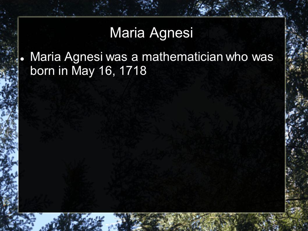 Maria Agnesi Maria Agnesi was a mathematician who was born in May 16, 1718