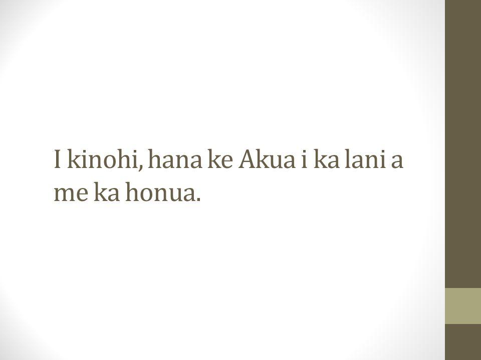 I kinohi, hana ke Akua i ka lani a me ka honua.