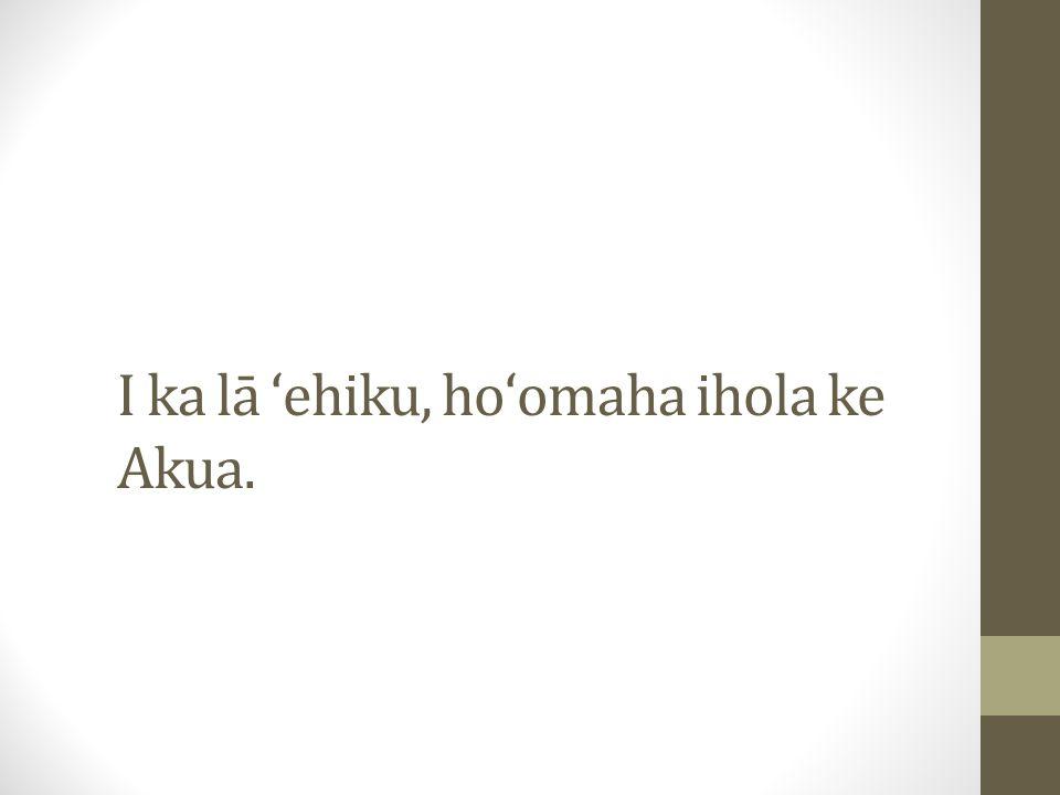 I ka lā ʻehiku, hoʻomaha ihola ke Akua.