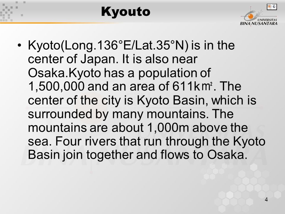 4 Kyouto Kyoto(Long.136°E/Lat.35°N) is in the center of Japan.