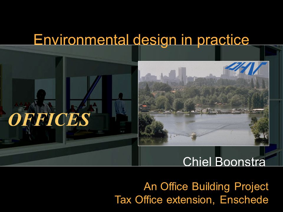Chiel Boonstra An Office Building Project Tax Office extension, Enschede Environmental design in practice OFFICES