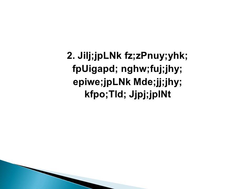 2. Jilj;jpLNk fz;zPnuy;yhk; fpUigapd; nghw;fuj;jhy; epiwe;jpLNk Mde;jj;jhy; kfpo;Tld; Jjpj;jplNt