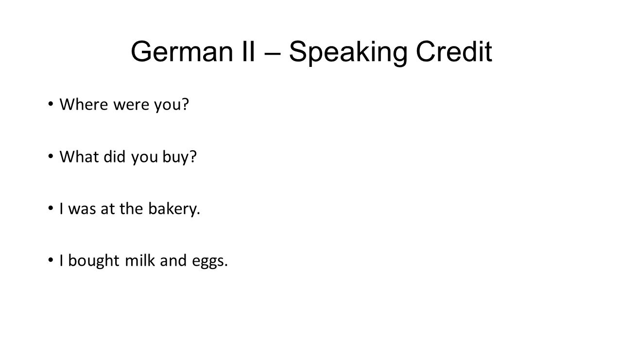 German II – Speaking Credit Where were you. What did you buy.