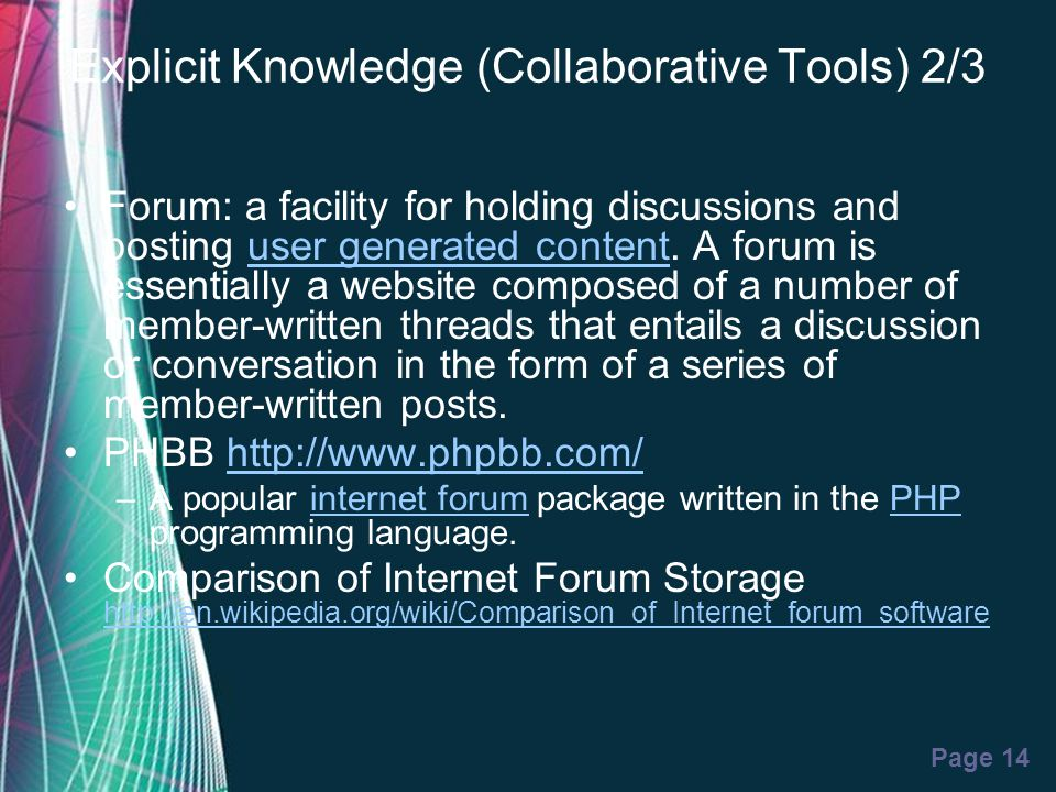 Free Powerpoint Templates Page 14 Explicit Knowledge (Collaborative Tools) 2/3 Forum: a facility for holding discussions and posting user generated co