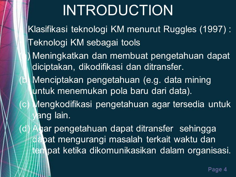 Free Powerpoint Templates Page 4 INTRODUCTION Klasifikasi teknologi KM menurut Ruggles (1997) : Teknologi KM sebagai tools (a)Meningkatkan dan membuat