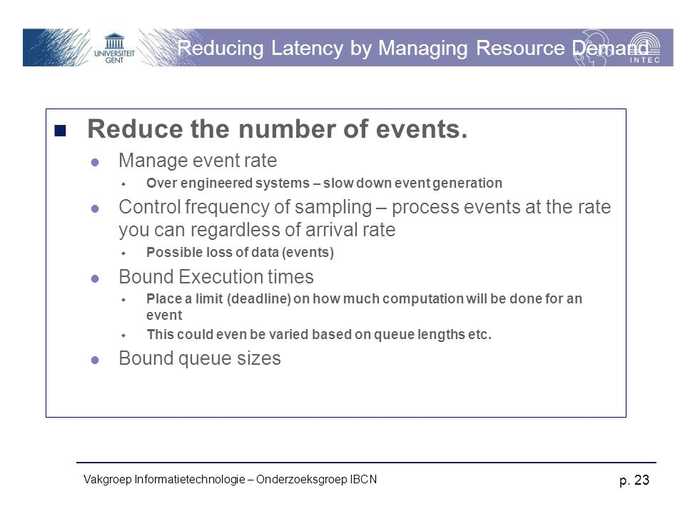 Vakgroep Informatietechnologie – Onderzoeksgroep IBCN p. 23 Reducing Latency by Managing Resource Demand Reduce the number of events. Manage event rat