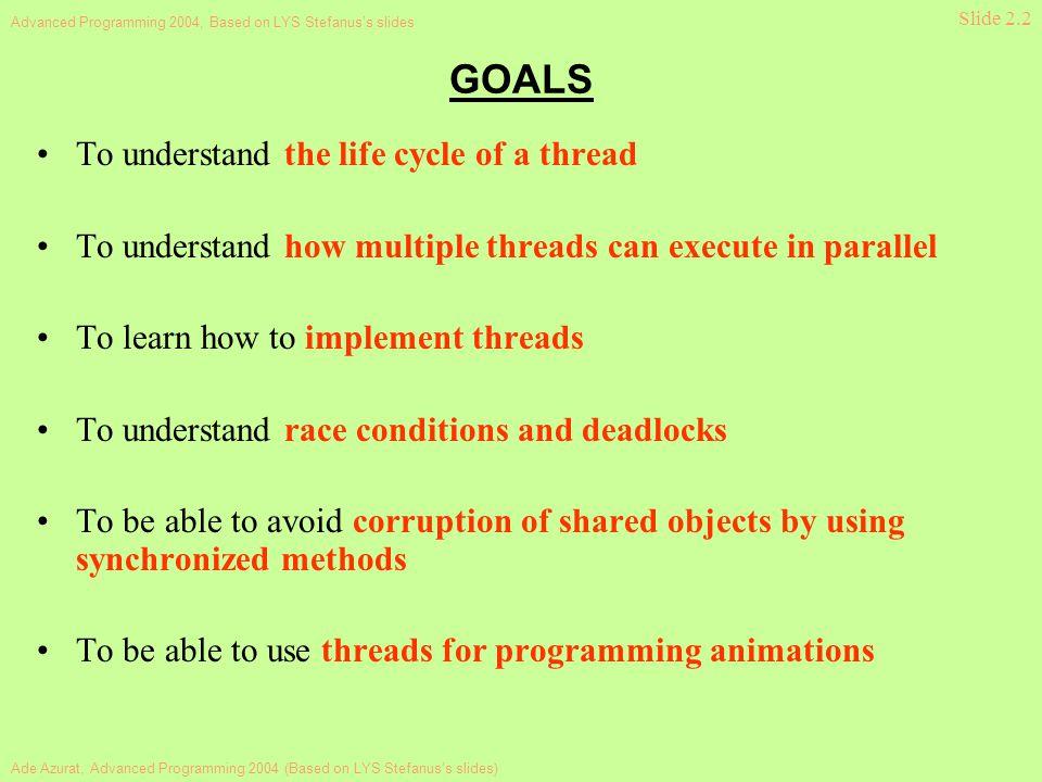 Ade Azurat, Advanced Programming 2004 (Based on LYS Stefanus's slides) Advanced Programming 2004, Based on LYS Stefanus's slides Slide 2.2 GOALS To un