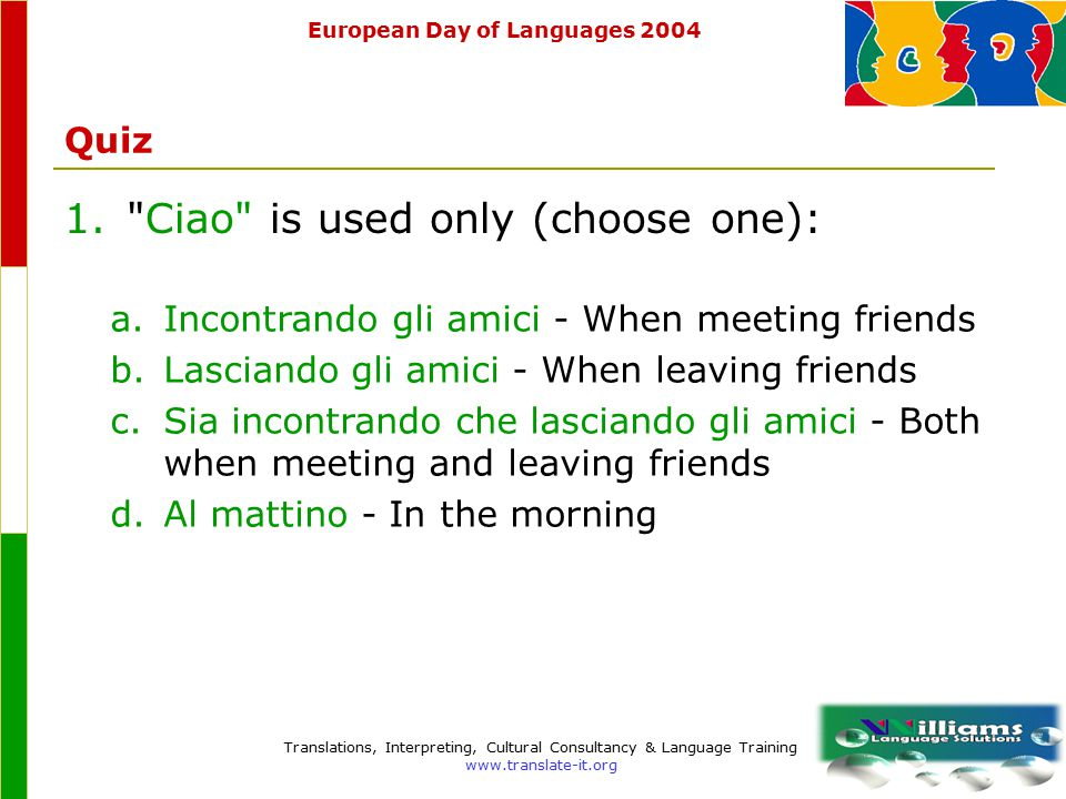 European Day of Languages 2004 Translations, Interpreting, Cultural Consultancy & Language Training www.translate-it.org Business culture  Tell us where you go, we will tell you what to do.