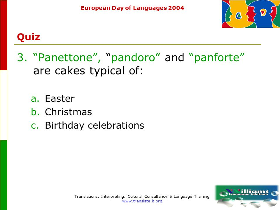 European Day of Languages 2004 Translations, Interpreting, Cultural Consultancy & Language Training www.translate-it.org Quiz 2. Ciabatta is a typical Italian bread.