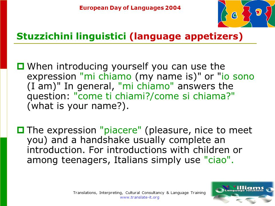 European Day of Languages 2004 Translations, Interpreting, Cultural Consultancy & Language Training www.translate-it.org Stuzzichini linguistici (language appetizers)  Ciao (hi, hello AND bye-bye) is a very informal greeting (used with friends and relatives).