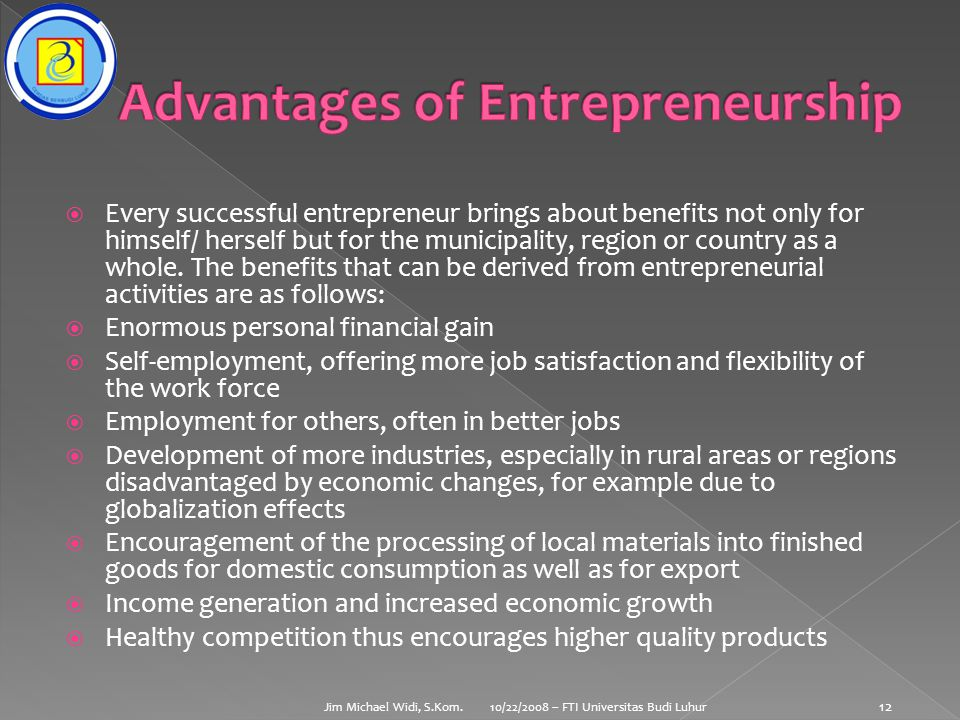  Every successful entrepreneur brings about benefits not only for himself/ herself but for the municipality, region or country as a whole.