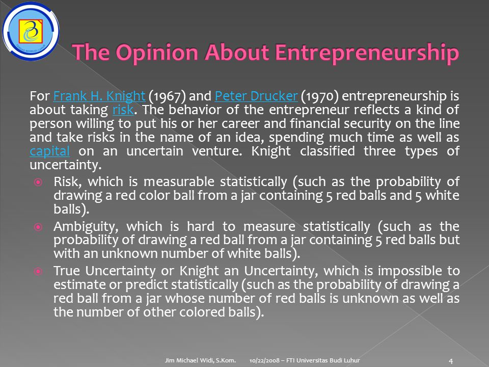 For Frank H. Knight (1967) and Peter Drucker (1970) entrepreneurship is about taking risk.
