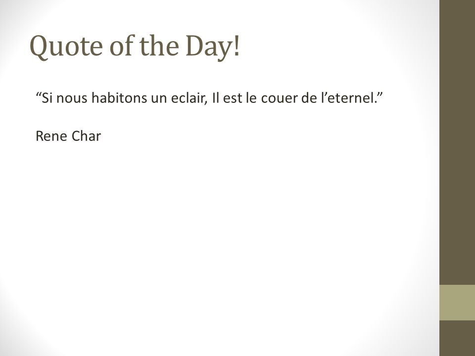 Quote of the Day! Si nous habitons un eclair, Il est le couer de l'eternel. Rene Char