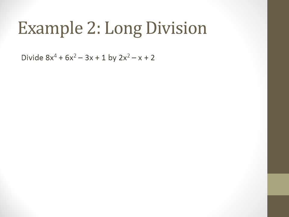 Example 2: Long Division Divide 8x 4 + 6x 2 – 3x + 1 by 2x 2 – x + 2