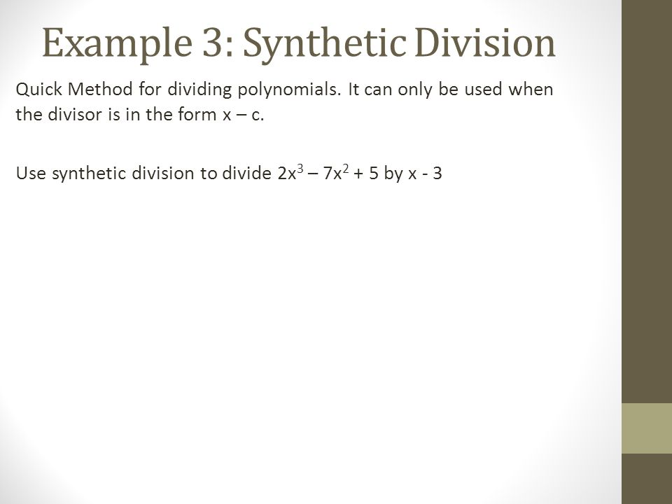 Example 3: Synthetic Division Quick Method for dividing polynomials.