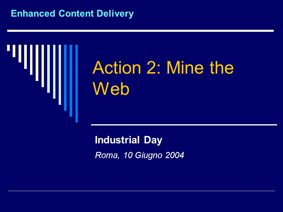 ECD - Industrial Day, Roma 10 Giugno 2004 Tracking Virtual Organizations  Tracking the interaction of the virtual community with internet allows us to collect several interesting information  Network Traffic data provide detailed information about:  Usage  Preferred sites, user sessions  Content  Accessed Documents  Structure  From client sessions we can build the usage Web subgraph  By parsing the documents retrieved we can build the corresponding link graph Virtual Community