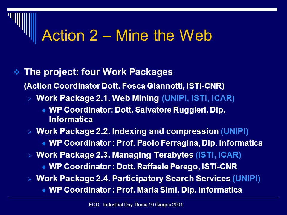 ECD - Industrial Day, Roma 10 Giugno 2004 Action 2 – Mine the Web  The main goals of the ECD Project, content enhancement and delivery, are here pursued in a complementary way w.r.t.