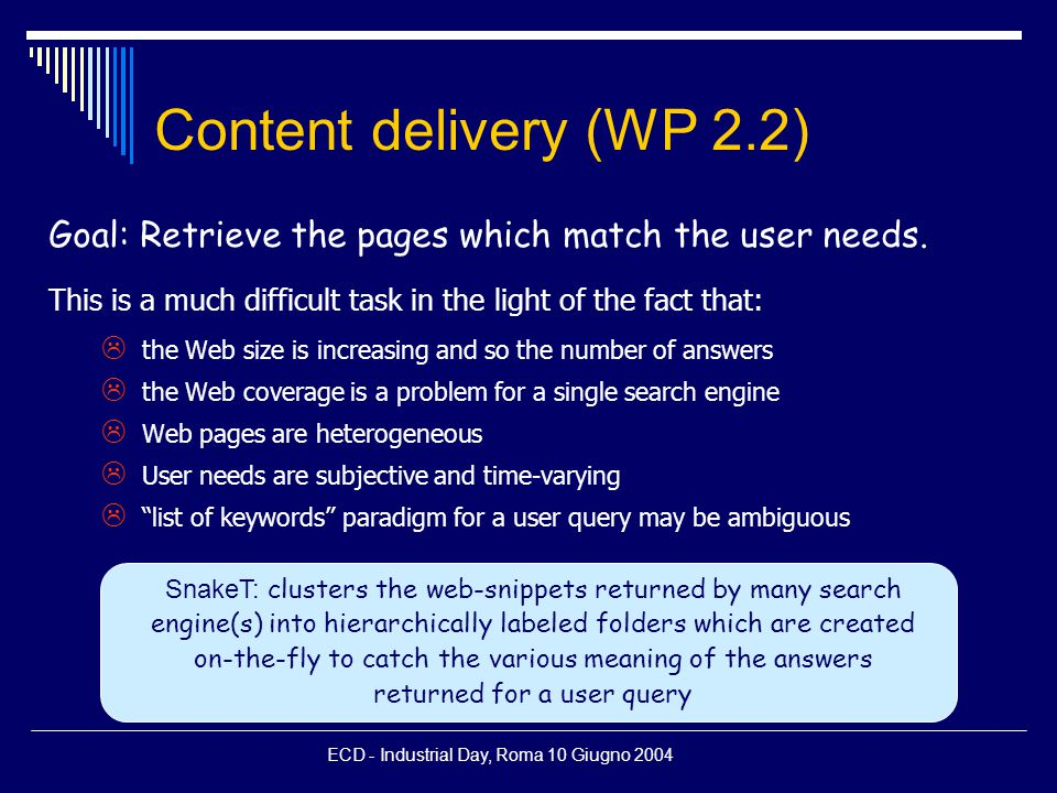 ECD - Industrial Day, Roma 10 Giugno 2004 Content delivery (WP 2.2) Goal: Retrieve the pages which match the user needs.