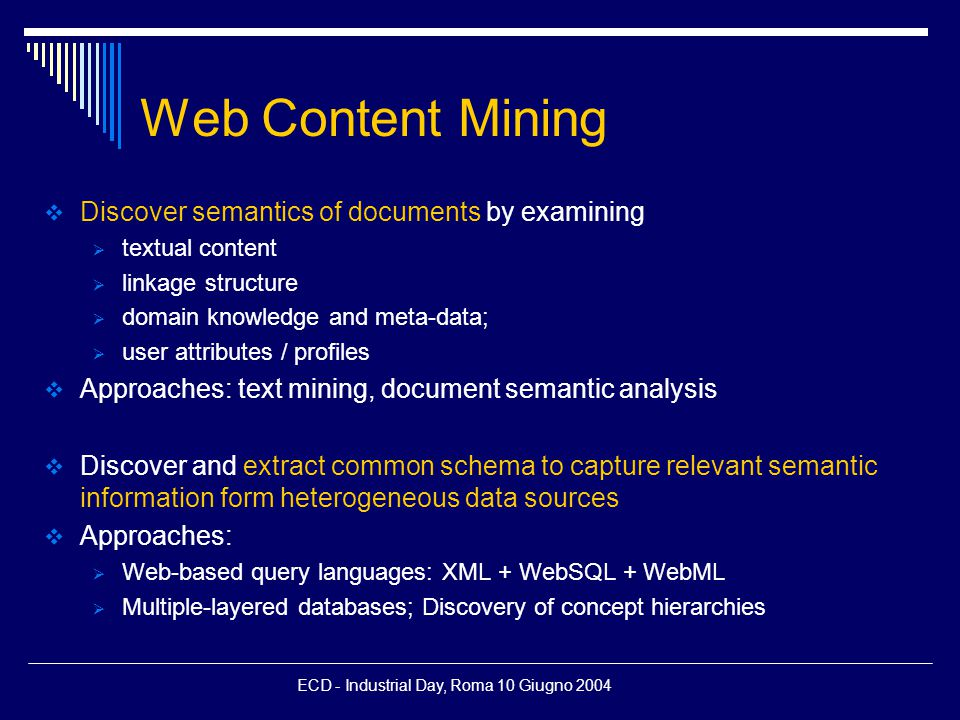 ECD - Industrial Day, Roma 10 Giugno 2004 WOS population: content data (WP 2.4)  Methods to gather contents to populate Web Object Store  IXE Crawler  Participatory Search System (main activity this year)  Hidden Web Search
