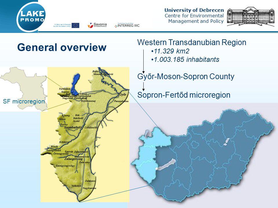 University of Debrecen Centre for Environmental Management and Policy General overview Western Transdanubian Region 11.329 km2 1.003.185 inhabitants Győr-Moson-Sopron County Sopron-Fertőd microregion SF microregion