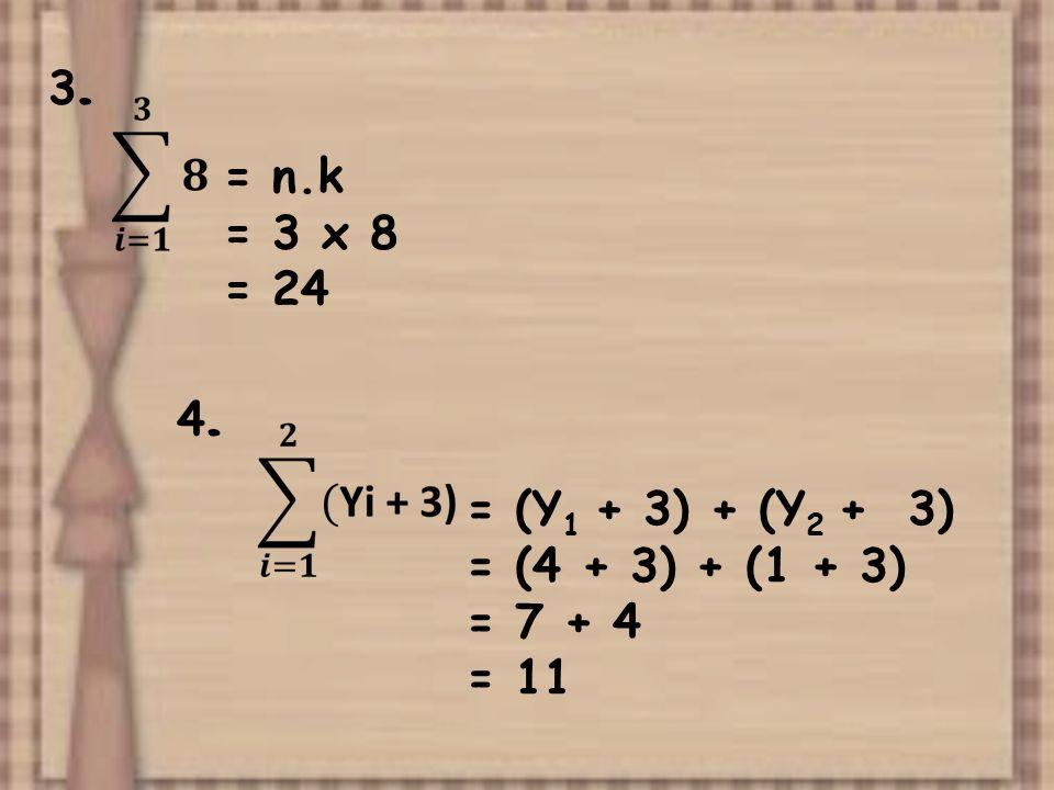 = n.k = 3 x 8 = 24 3.3. 4.4. = (Y 1 + 3) + (Y 2 + 3) = (4 + 3) + (1 + 3) = 7 + 4 = 11
