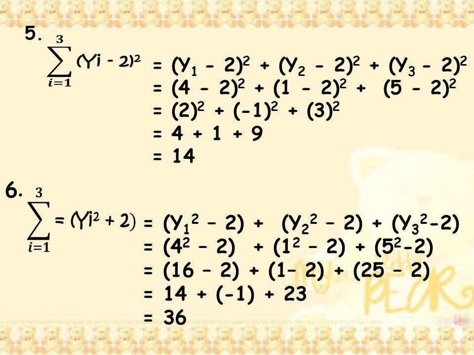 5. = (Y 1 - 2) 2 + (Y 2 - 2) 2 + (Y 3 - 2) 2 = (4 - 2) 2 + (1 - 2) 2 + (5 - 2) 2 = (2) 2 + (-1) 2 + (3) 2 = 4 + 1 + 9 = 14 6.6. = (Y 1 2 – 2) + (Y 2 2