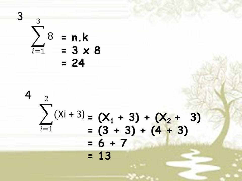 = n.k = 3 x 8 = 24 3 4 = (X 1 + 3) + (X 2 + 3) = (3 + 3) + (4 + 3) = 6 + 7 = 13