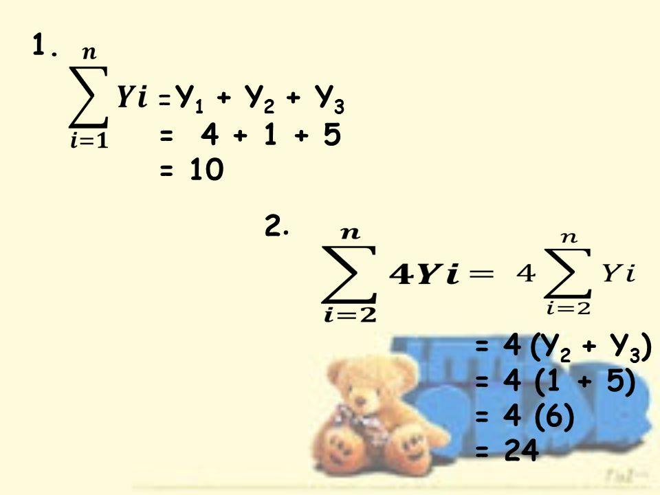 = = 4 + 1 + 5 = 10 1. Y 1 + Y 2 + Y 3 2.2. = 4 = 4 (1 + 5) = 4 (6) = 24 (Y 2 + Y 3 )